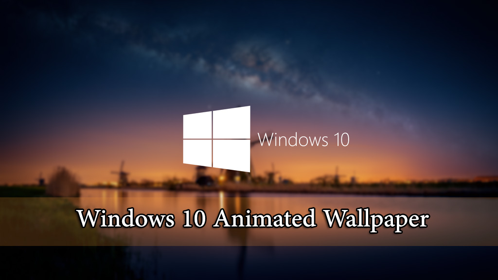 Animated Wallpaper For Windows 10, Windows8, Windows7